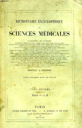 DICTIONNAIRE ENCYCLOPEDIQUE DES SCIENCES MEDICALES, TOME XI, 1re PARTIE, BRO-fin B par COLLECTIF