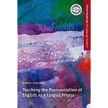 Teaching the Pronunciation of English as a Lingua Franca: A user-friendly handbook which explores the benefits of an English as a Lingua Franca ... (Oxford Handbooks for Language Teachers)