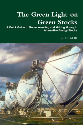The Green Light on Green Stocks: A Quick Guide to Green Investing and Making Money in Alternative Energy Stocks