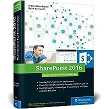 SharePoint 2016: Das Praxisbuch für Entwickler. Best Practices für SharePoint-Entwickler: Planung, Entwicklung, Deployment. Mit durchgängigem Praxisszenario!