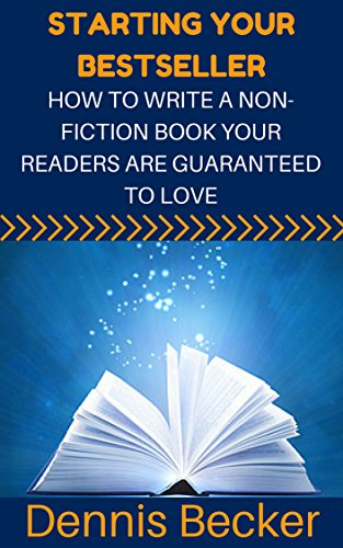 Starting Your Bestseller: How To Write A Non-Fiction Book Your Readers Are Guaranteed To Love (Easy Kindle Writing And Self-Publishing 2) (English Edition) por Dennis Becker