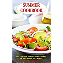 Summer Cookbook: 101 Light and Healthy Dinner Recipes for Busy People on a Budget: Healthy Recipes for Weight Loss, Detox and Cleanse (Everyday Superfood ... Clean Eating Diet Meals) (English Edition)
