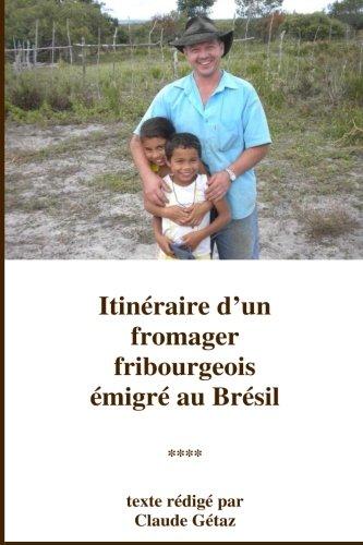 Itinéraire d'un fromager fribourgeois émigré au Brésil par Claude Gétaz