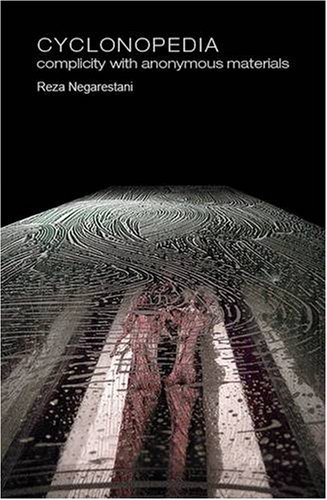 Cyclonopedia: Complicity with Anonymous Materials (Anomaly) by Reza Negarestani (2008-08-30)