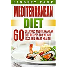 Mediterranean Diet: 60 Delicious Mediterranean Diet Recipes for Weight Loss and Heart Health (English Edition)