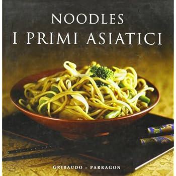 Noodles. I Primi Asiatici. Ediz. Illustrata