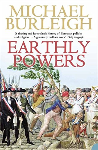 Earthly Powers: The Conflict between Religion & Politics from the French Revolution to the Great War