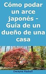 Cómo podar un arce japonés - Guía de un dueño de una casa (Spanish Edition)