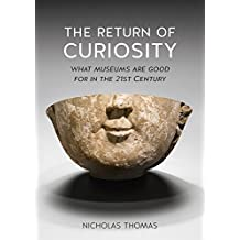 The Return of Curiosity: What Museums are Good For in the Twenty-first Century