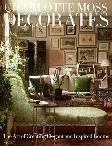 Charlotte Moss Decorates: The Art of Creating Elegant and Inspired Rooms por Charlotte Moss