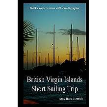 British Virgin Islands Short Sailing Trip: Haiku Impressions with Photographs (English Edition)