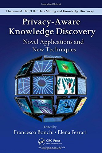 Privacy-Aware Knowledge Discovery: Novel Applications and New Techniques (Chapman & Hall/Crc Data Mining and Knowledge Discovery, Band 19)