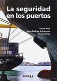 La seguridad en los puertos: Cómo gestionar la protección y la seguridad en instalaciones portuarias según el código PBIP (Biblioteca de logística)