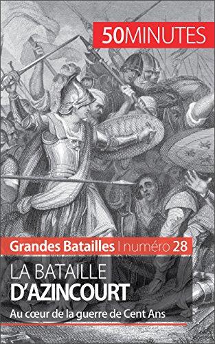 La bataille d'Azincourt: Au cœur de la guerre de Cent Ans (Grandes Batailles t. 28)
