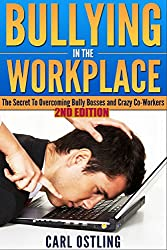 Bullying: In The Workplace (The Secret To Overcoming Bully Bosses and Crazy Co-Workers) (2nd Edition) (Job Stress) (English Edition)