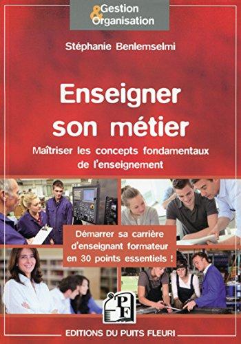 Enseigner son Metier : Maîtriser les concepts fondamentaux de l'enseignement, Démarrer sa carrière d'enseignant formateur en 26 points essentiels !