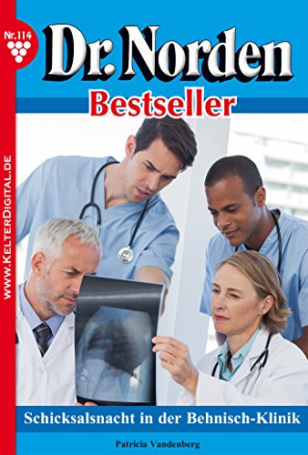 Dr. Norden Bestseller 114 - Arztroman: Schicksalsnacht in der Behnisch-Klinik