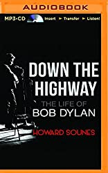 Down the Highway: The Life of Bob Dylan by Howard Sounes (2015-12-29)