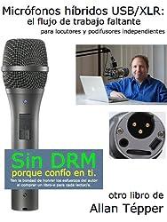 Micrófonos híbridos USB/XLR: el flujo de trabajo faltante para locutores y podifusores independientes
