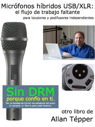 Micrófonos híbridos USB/XLR: el flujo de trabajo faltante para locutores y podifusores independientes por Allan Tépper