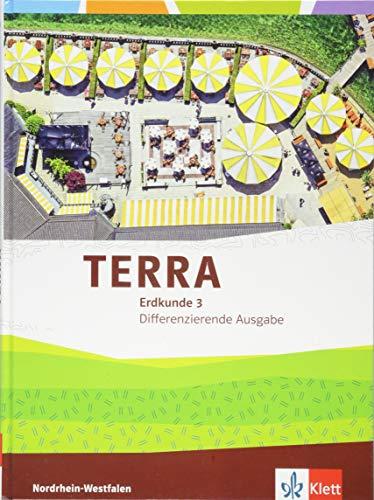 TERRA Erdkunde 3. Differenzierende Ausgabe Nordrhein-Westfalen: Schülerbuch Klasse 9/10 (TERRA Erdkunde. Differenzierende Ausgabe für Nordrhein-Westfalen ab 2017)