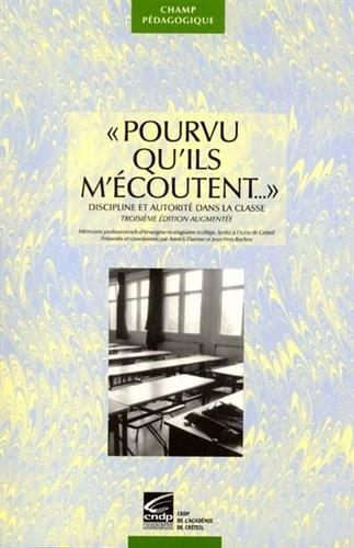 Pourvu qu'ils m'écoutent... : discipline et autorité dans la classe : Mémoires professionnels d'enseignants-stagiaires (collège, lycée) à l'IUFM de Créteil