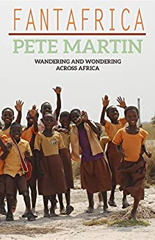 Fantafrica: Wandering and Wondering Across Africa by [Martin, Pete]