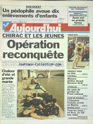 AUJOURD'HUI [No 16333] du 10/03/1997 - SUD-OUEST - UN PEDOPHILE AVOUE DIX ENLEVEMENTS D'ENFANTS - CHIRAC ET LES JEUNES - OPERATION RECONQUETE - CHALEUR D'ETE ET GRANDE MAREE - VITROLLES - UN MOIS DE GESTION DU FN - GANG DE ROUBAIX - L'ISLAMISTE FRANCAIS ARRETE EN BOSNIE - LES SPORTS - FOOT - PARIS-NICE ET JALABERT