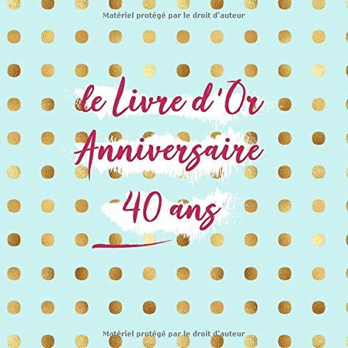 Le Livre d'or Anniversaire 40 ans: Nous te souhaitons un Joyeux et pétillant Anniversaire | Personnaliser le livre d'anniversaire | pour une Personne très spéciale | Idées Cadeaux par  CadeauxLivres DeSophie