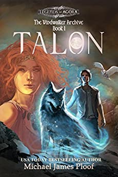 Talon: The Windwalker Archive: Book 1 (Legends of Agora) (The Windwalker Archive series) by [Ploof, Michael James]