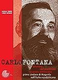 Carlo Fontana. Pioniere del socialismo, maestro antifascista, primo sindaco di Magenta nell'Italia repubblicana