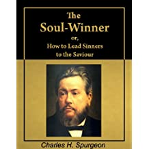 The Soul-Winner: or How to Lead Sinners to the Saviour (with active table of contents) [Annotated] (English Edition)