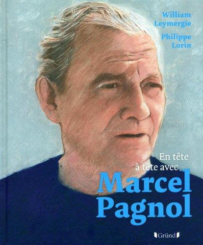 En tête à tête avec Marcel Pagnol par William Leymergie, Jean-Joseph Julaud