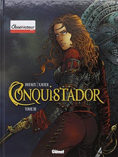 Conquistador (BD) (3) : Conquistador. Tome III