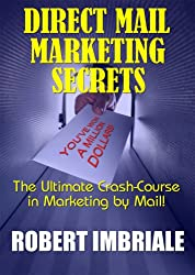 Direct Mail Marketing Secrets: The Ultimate Crash-Course in Marketing by Mail!