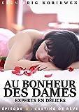 3 - CASTING DE RÊVE: Feuilleton (AU BONHEUR DES DAMES, EXPERTS EN DÉLICES) (French Edition)
