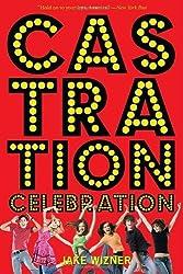 Castration Celebration by Jake Wizner (2010-05-25)