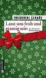 Lasst uns froh und grausig sein (Kriminalromane im GMEINER-Verlag) - Friederike Schmöe