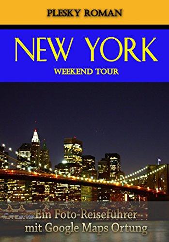 New York Weekend Tour: Ein Foto-Reiseführer mit Google Maps Ortung