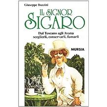 Il signor sigaro. Dal Toscano agli Avana: sceglierli, conservarli, fumarli