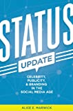 Status Update: Celebrity, Publicity, and Branding in the Social Media Age