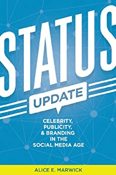 Status Update: Celebrity, Publicity, and Branding in the Social Media Age by [Marwick, Alice E.]