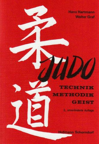 Judo: Technik - Methodik - Geist: Ein Handbuch für Lernende und Lehrer