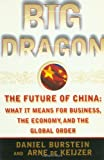 Big Dragon: The Future of China: What It Means for Business, The Economy, and the Global Order by Daniel Burstein (1987-08-15)