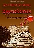 Epprechtstein: Ein Fichtelgebirgs-Krimi - Matthias W. Seidel