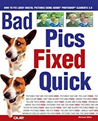 Bad Pics Fixed Quick: How to Fix Lousy Digital Pictures by Michael Miller (2004-10-25)
