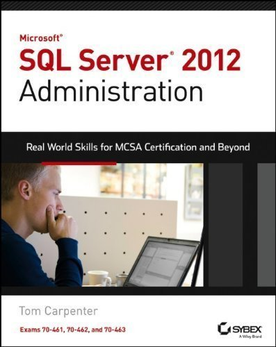 Microsoft SQL Server 2012 Administration: Real-World Skills for MCSA Certification and Beyond (Exams 70-461, 70-462, and 70-463) 1st (first) Edition by Carpenter, Tom published by Sybex (2013)