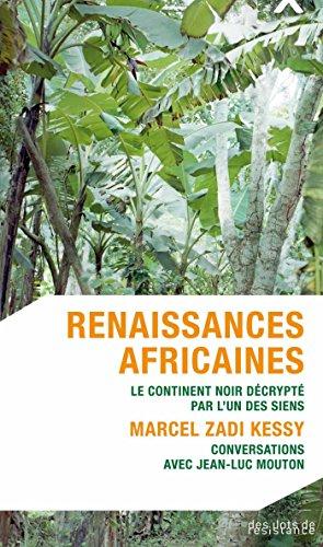 Renaissances africaines: Le continent noir décrypté par l'un des siens