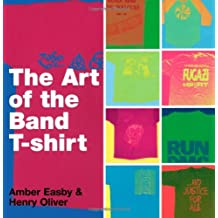 The Art of the Band T-shirt by Amber Easby (2007-06-26)