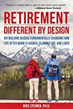 Retirement: Different by Design: Six Building Blocks Fundamentally Changing How Life After Work is Viewed, Planned For, and Lived by Rick Steiner Ph.D. (2015-05-26)